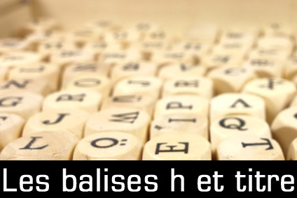 Les balises H1- H2 et la balise title: la base de la rédaction web